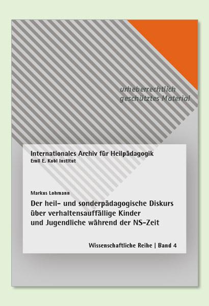 """Produktbild """"Der heil- und sonderpädagogische Diskurs über verhaltensauffällige Kinder und Jugendliche während der NS-Zeit"""""""
